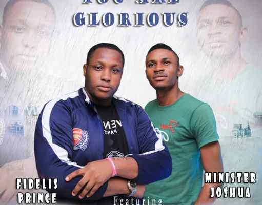 Sensational gospel ministerFidelis Princereleases a powerful song titledYou are Gloriousfeaturing ministerJoshua.