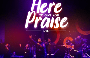 Here To Give You Praise (Live) By Rhose Avwomakpa
