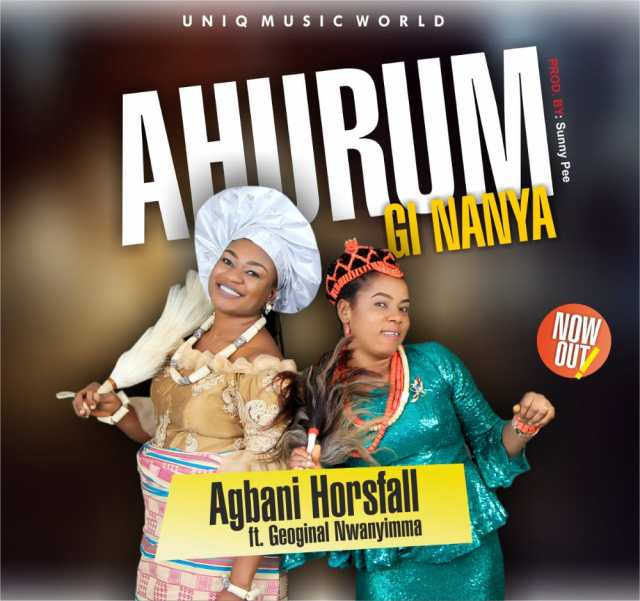 Ahurum Gi Nanya - Agbani Horsfall ft. Georgina Nwanyimma]