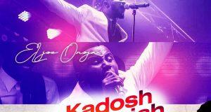 Kadosh Halleluyah Live By Eljoe Onoja