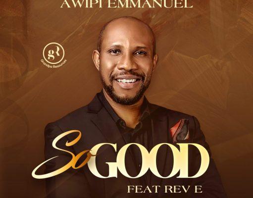 So Good - Awipi Emmanuel Ft Rev E Mp3 Download