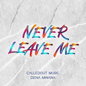 CalledOut-Music-Never-Leave-Me-ft-Dena-Mwana