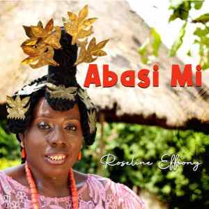 Download Abasi Mi By Roseline Effiong