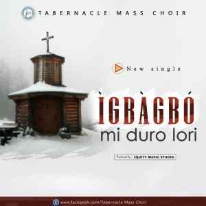 [Music + Lyrics] Igbagbo Mi Duro Lori by Tabernacle Mass Choir