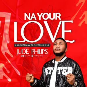 """JUDE PHILIPS DROPS NEW SINGLE """"NA YOUR LOVE"""""""