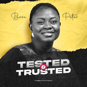 Music Video: Bose Peters | Tested & Trusted