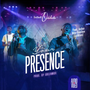 Israel Odebode - ''Your Presence'' Feat. JayMikee