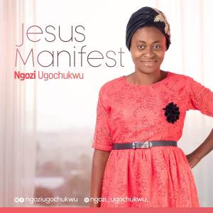 """Ngozi Ugochukwu Drops Her Debut Single, """"Jesus Manifest"""""""