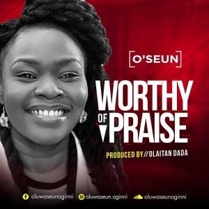 O'SEUN Worthy Of Praise
