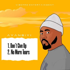 """""""No More Tears"""" + """"Don't Give Up"""" – Ayanbiyi"""