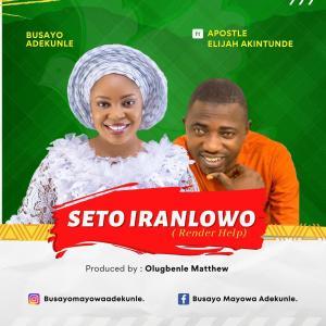 Seto Iranlowo - Busayo Adekunle Feat. Apostle Elijah Akintunde