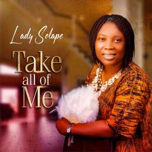 Take of All Me By Lady Solape