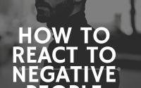 How to react to negative people