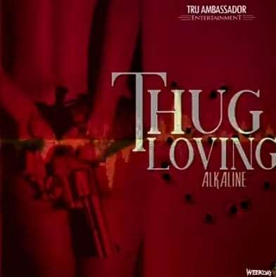 Download Mp3 Alkaline Thug Loving 247naijabuzz
