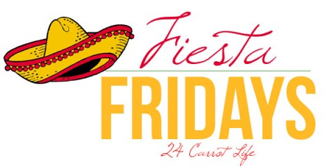 Fiesta Fridays I 24 Carrot Life