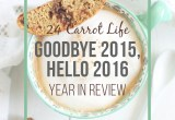 Goodbye 2015, Hello 2016: Year in Review // 24 Carrot Life