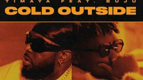 Timaya – Cold Outside ft. Buju (Mp3, Lyrics, Video)