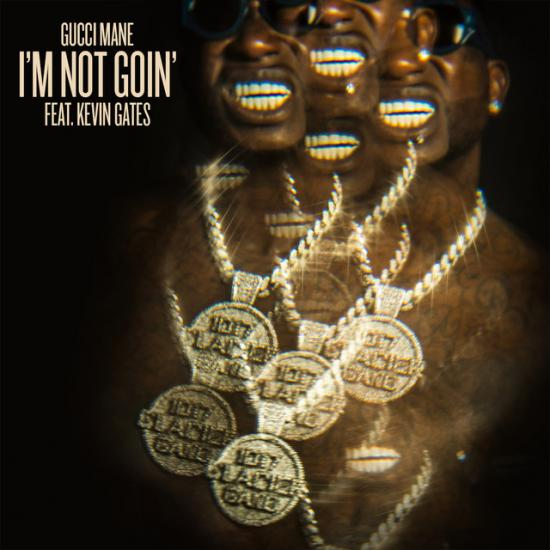 Stream Gucci Mane Im Not Goin Ft Kevin Gates