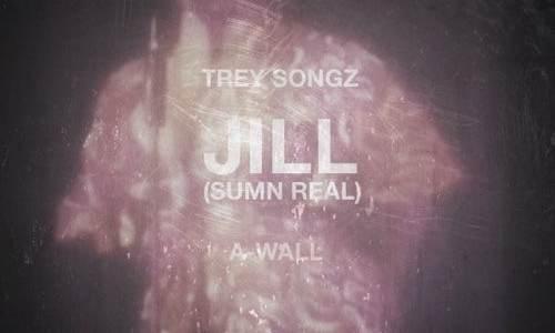 NEW MUSIC: Trey Songz – Jill (Sumn Real)