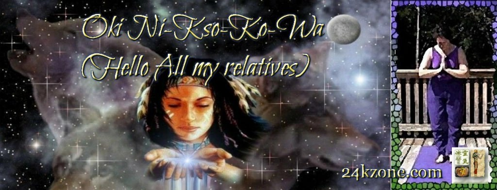 Oki Ni-Kso-Ko-Wa Hello All my relatives