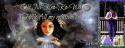 Oki Ni-Kso-Ko-Wa Hello All my relatives