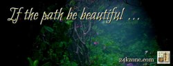 If the path be beautiful