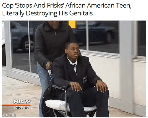 "hipsterlibertarian:  Yesterday's story of the elderly NYC man who was beaten bloody by police for jaywalking today gets a tragic companion from Philadelphia:  A 16-yr-old African American boy was sexually assaulted by a police officer during a ""stop and frisk"" pat-down. The assault was committed with such violence that the youth's testicles were literally ruptured. Now, Darrin Manning of Philadelphia, Pennsylvania may never be able to father children, according to the doctors who performed surgery on his virtually destroyed testicles. Darrin was a star basketball player with no criminal history to speak of. He was a straight-A student who never got into any sort of trouble. He was with his teammates heading to a game right after school when he encountered an officer who decided he was ""suspicious"" and needed to be subjected to local ""stop and frisk"" procedures.  Though no official reason has been given for the stop and frisk, Darrin and the other (uniformed) members of the basketball team who were stopped suggest it was because they were wearing scarves over their faces to protect against the extreme cold Philadelphia, like much of the country, has suffered this winter.  Darrin was put in handcuffs. When the officer began ""frisking"" him, they grabbed hold of Darrin's genitals so hard, pulled and twisted, that the teen's genitals literally tore off. ""I felt the officer reach and grab my butt. Then the officer grabbed my testicles and squeezed again and pulled down. And that's when I heard something pop, like I felt it POP,"" Manning said.  The incident has left the 16-year-old with felony charges of assault and resisting arrest. ""I'm just grateful that they just didn't kill him,"" said Darrin's mother.  Just another isolated incident."