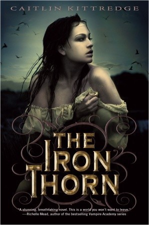 "Title: The Iron Thorn<br />Author: Caitlin Kittredge<br />Publisher: Delacorte Books<br />Status: Available Now<br />*full disclosure: Borrowed from a Friend<br />Description:<br />(by goodreads.com)<br />In the city of Lovecraft, the Proctors rule and a great Engine turns below the streets, grinding any resistance to their order to dust. The necrovirus is blamed for Lovecraft's epidemic of madness, for the strange and eldritch creatures that roam the streets after dark, and for everything that the city leaders deem Heretical—born of the belief in magic and witchcraft. And for Aoife Grayson, her time is growing shorter by the day.<br />     Aoife Grayson's family is unique, in the worst way—every one of them, including her mother and her elder brother Conrad, has gone mad on their 16th birthday. And now, a ward of the state, and one of the only female students at the School of Engines, she is trying to pretend that her fate can be different.<br />My Review:<br />Oh, this book. THIS BOOK. I loved this book, Distopia, Faeries, Steampunk AND Magic? What more can a girl ask for? lol sorry *fangirl moment* Wow I—why is it so much harder to write positive reviews?! Seriously every time I say something I have to edit out all the ridiculous fan girl moments… I'm sorry, thanks you guys for putting up with it.<br />This is kind of a heavy duty novel, but it's so worth it. I haven't really transported into another world in a long time, but in this novel I was emerged in it's world. The monsters, the necrovirus, the machinery and magic it all felt so real. The pacing was perfect sometimes I fell like stories can rush you into all the information too fast  where as this novel was able to let you absorb everything without being too slow as well. There is some romance but it developed over time which as you know I fully appreciate, it minimizes the ridiculous. Also it wasn't the main focus of the story the main focus was the dystopian world and to answer some big questions about the society, the necrovirus and the balance between science and magic. <br />Okay the characters were amazingly developed and each of them had something to offer. For the purposes of keeping this short I'm going to focus on the main three. Aoife (the heroine of  the story,) Cal (her best friend) and Dean her guide.  Aoife Grayson is pretty much my hero, she's smart, brave and basically a badass. She's in a world where women are still considered ""the weaker sex"" and she never lets that stop her. She however is in constant fear of the madness that has consumed the rest of her family. The story really begins when Aoife goes off to find her mad brother Conrad when he asks her for help. <br />Cal who is Aoife's and was Conrad's best friend, refuses to let Aoife go it alone, as much as it grieves him. Cal's a little annoying at first I mean he means well and you can really tell he cares about Aoife but he's a tad ridiculous but sort of fluffy and adorable. He has bad moments and great ones. Honestly, when you find out about Cal's real deal, it stuns you. I know it stunned me , and it really made him more endearing. I know it shouldn't have but it did and it made me want to give him a cookie or a really big hug.<br />Dean is the mysterious one of the group. He's kind of great at moments, and exceedingly interesting to figure out. He is the perfect guide and for the most part is levelheaded.<br />Loved it but I wish we could have seen Conrad sooner<br />6.5/7"