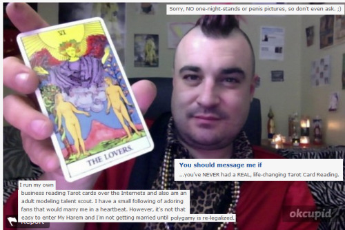 Another dating profile from a Tarot reader who wants the re-legalization of polygamy before he will deign to marry any of his ardent fans