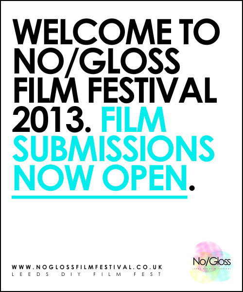 no gloss leeds film festival 2013 film submissions open