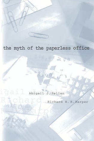 Book cover, 'The Myth of the Paperless Office', by Abigail J. Sellen and Richard H.R. Harper.