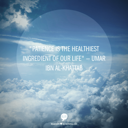 "safwanitadlmkaca:""Patience is the healthiest ingredient of our life"" — Umar ibn Al-Khattab"