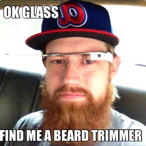 OK Glass. Find me a beard trimmer. #glasshole (Original Photo via Instagram: instagram.com/p/agv1I_CQaq)