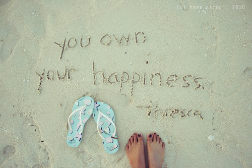 thresca:  you own your happiness