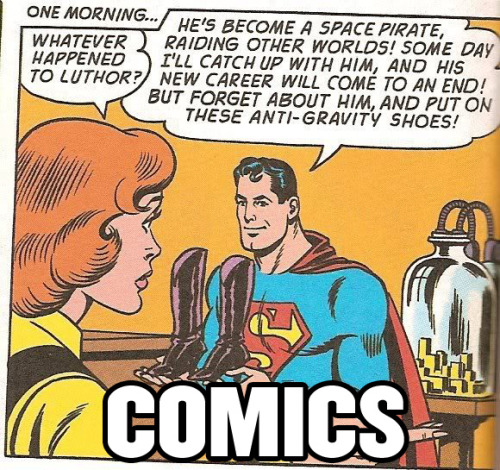 A single panel of a Superman comic, captioned COMICS. A red-headed woman asks Superman 'Whatever happened to Luthor?' Superman, holding a pair of boots, responds: 'He's become a space pirate, raiding other worlds! Some day I'll catch up with him, and his new career will come to an end! But forget about him, and put on these anti-gravity shoes!'