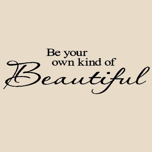 Be your own kind of beautiful<3