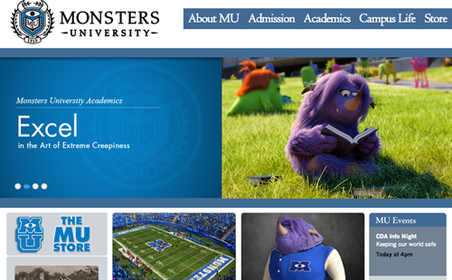 Website of the day: Monsters University In preparation for the upcoming Monsters University movie, Pixar has put up a pretty detailed fake website for said university of monsterdom. Link