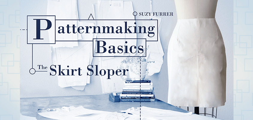 Craftsy - Patternmaking Basics - The Skirt Sloper by Suzy Furrer