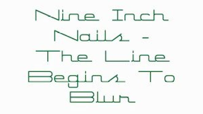 """Nine Inch Nails, """"The Line Begins To Blur"""""""