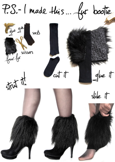 Making a statement with each stride is a must…so be brave, bold, and confident when you strut your stuff. Inspired by the luscious and luxe furs gracing this season's runways and real-ways,  these booties pay homage to the furry, the fuzzy and the faux real!  Take a walk on the wild side!I hit up my favorite fabric store Mood for faux fur.  You only need a little, so get a half yard, and save the leftovers for a future DIY.  Cut into rectangles that will measure around your ankles.  Use a hot glue gun to secure onto a sock tube (which is made by snipping off the footies).  Slip on, and slide a bootie on your paws for a ferocious combo!