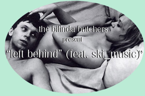 thebilindabutchers:left behind by the bilinda butchersthe bilinda butchers ft. ski_music - left behindfeatured on eardrums pop - between two waves volume cclick link to download compilationemail thebilindabutchers@gmail.com for high quality wav