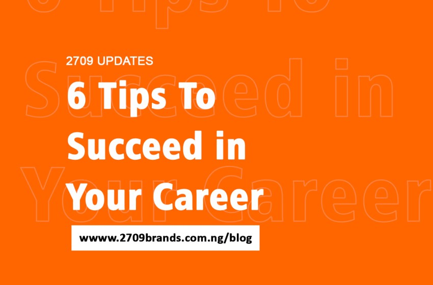 6 Tips To Succeed in Your Career