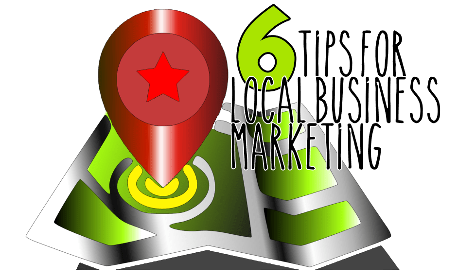 6 Tips For Local Business Marketing in 2019