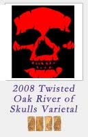 2008 Twisted Oak River of Skulls Varietal