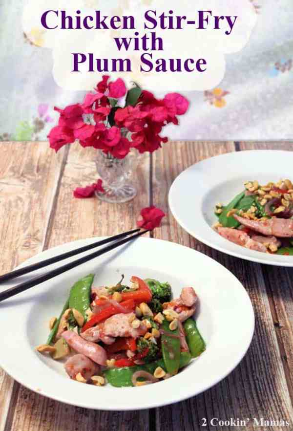Chicken Stir Fry with Plum Sauce | 2 Cookin' Mamas A quick, healthy delicious dinner for busy weeknights. Add your favorite veggies, chicken and our sweet & tangy plum sauce and its on the table in less than 15 minutes.