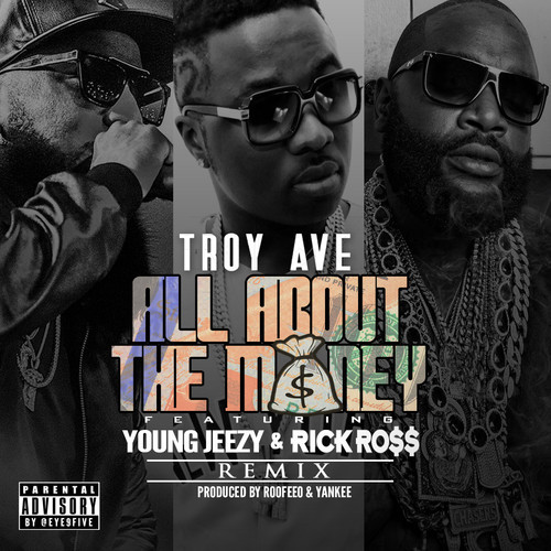 troy ave all about the money remix jeezy rick ross Music: Troy Ave   All About the Money (Remix) f. Jeezy & Rick Ross