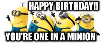 You Are Minion Happy Birthday 2happybirthday