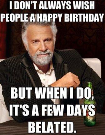 Top Funny Belated Happy Birthday Meme 2happybirthday