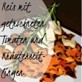 Reis mit getrockneten Tomaten, Zucchini und Kräuterseitlingen