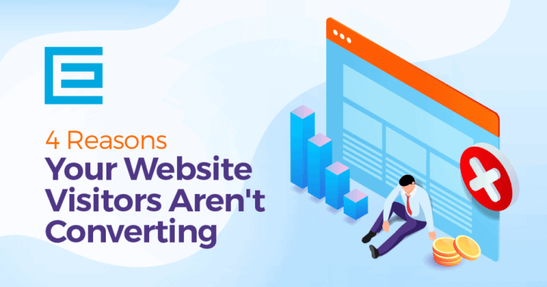 4-Reasons-Your-Website-Visitors-Arent-Converting-Featured